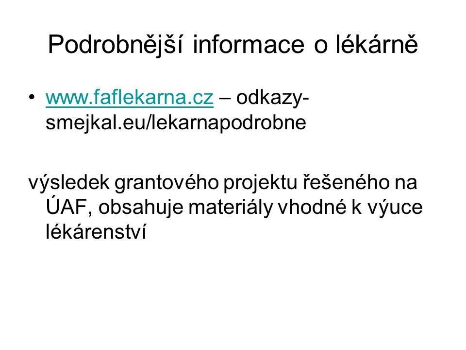 Podrobnější informace o lékárně www.faflekarna.cz – odkazy- smejkal.eu/lekarnapodrobnewww.faflekarna.cz výsledek grantového projektu řešeného na ÚAF, obsahuje materiály vhodné k výuce lékárenství