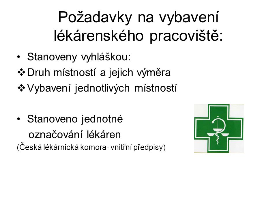 Požadavky na vybavení lékárenského pracoviště: Stanoveny vyhláškou:  Druh místností a jejich výměra  Vybavení jednotlivých místností Stanoveno jednotné označování lékáren (Česká lékárnická komora- vnitřní předpisy)