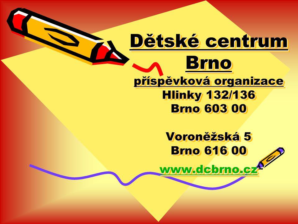 Dětské centrum Brno příspěvková organizace Hlinky 132/136 Brno 603 00 Voroněžská 5 Brno 616 00 www.dcbrno.cz www.dcbrno.cz Dětské centrum Brno příspěvková organizace Hlinky 132/136 Brno 603 00 Voroněžská 5 Brno 616 00 www.dcbrno.cz www.dcbrno.cz