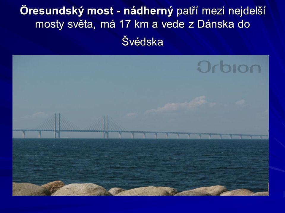 Öresundský most - nádherný patří mezi nejdelší mosty světa, má 17 km a vede z Dánska do Švédska