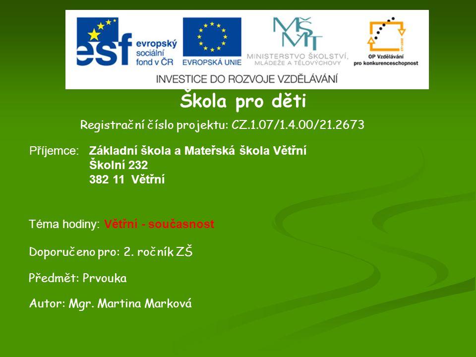 Škola pro děti Registrační číslo projektu: CZ.1.07/1.4.00/21.2673 Příjemce: Doporučeno pro: 2.