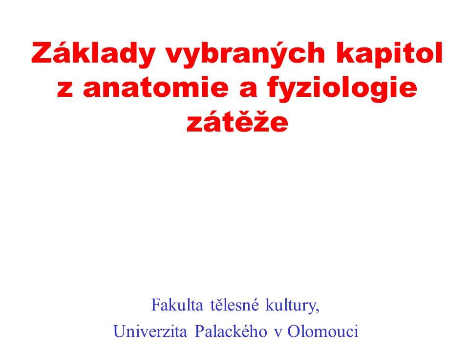 Základy vybraných kapitol z anatomie a fyziologie zátěže Fakulta tělesné kultury, Univerzita Palackého v Olomouci