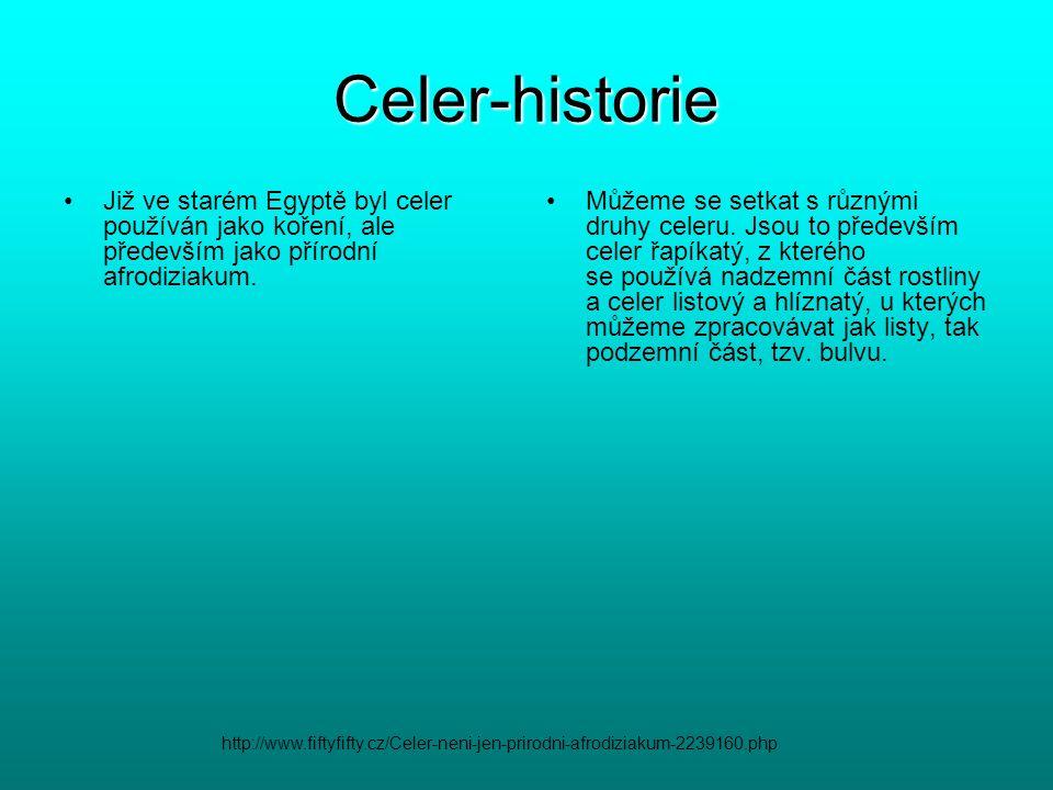 Celer-historie Již ve starém Egyptě byl celer používán jako koření, ale především jako přírodní afrodiziakum. Můžeme se setkat s různými druhy celeru.