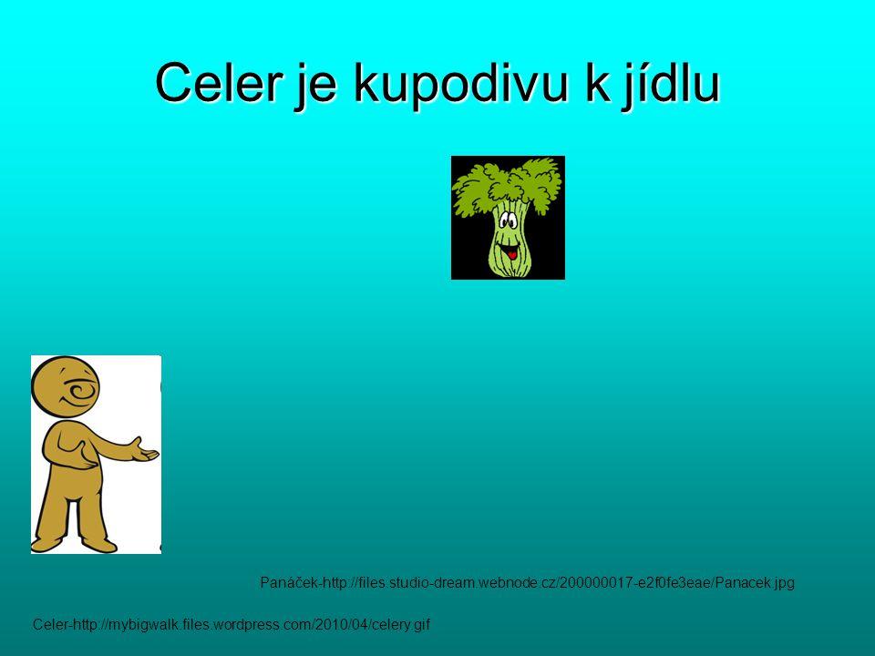 Celer-http://mybigwalk.files.wordpress.com/2010/04/celery.gif Celer je kupodivu k jídlu Panáček-http://files.studio-dream.webnode.cz/200000017-e2f0fe3