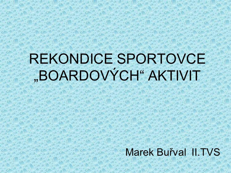 """REKONDICE SPORTOVCE """"BOARDOVÝCH AKTIVIT Marek Buřval II.TVS"""