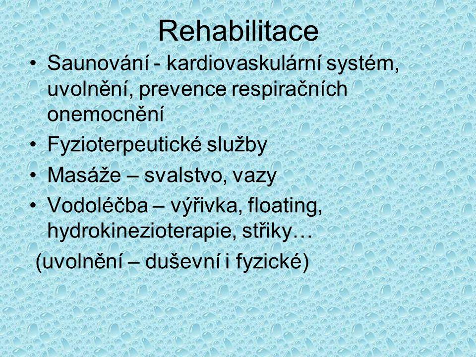 Rehabilitace Saunování - kardiovaskulární systém, uvolnění, prevence respiračních onemocnění Fyzioterpeutické služby Masáže – svalstvo, vazy Vodoléčba – výřivka, floating, hydrokinezioterapie, střiky… (uvolnění – duševní i fyzické)