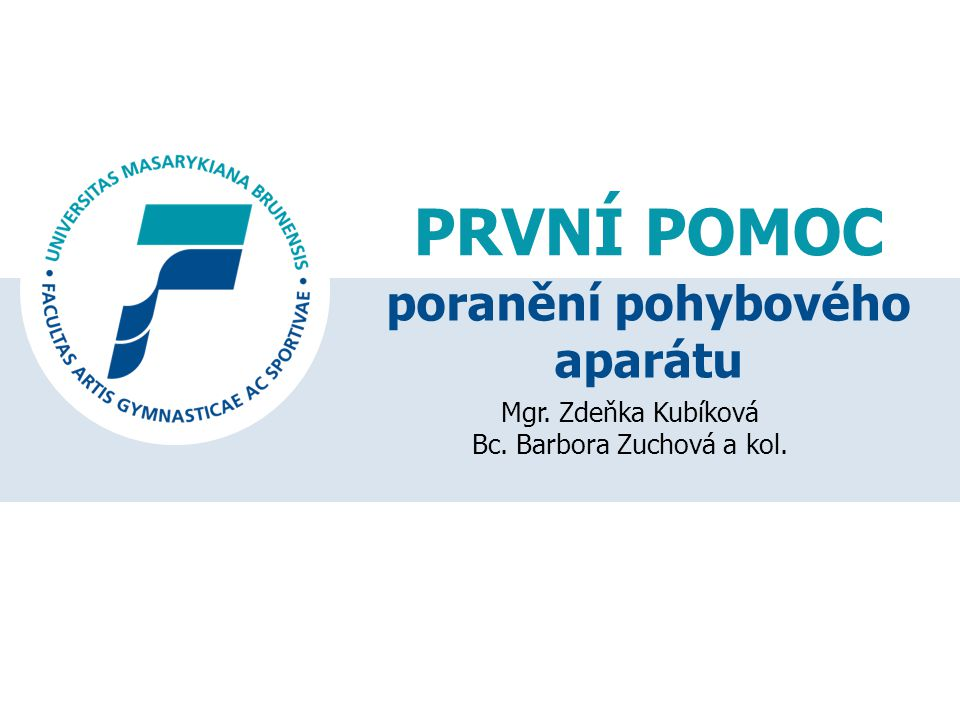 PRVNÍ POMOC Mgr. Zdeňka Kubíková Bc. Barbora Zuchová a kol. poranění pohybového aparátu