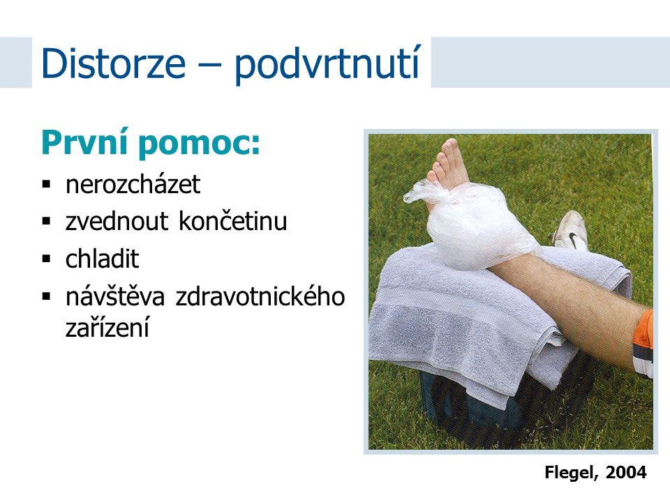 První pomoc:  nerozcházet  zvednout končetinu  chladit  návštěva zdravotnického zařízení Distorze – podvrtnutí Flegel, 2004