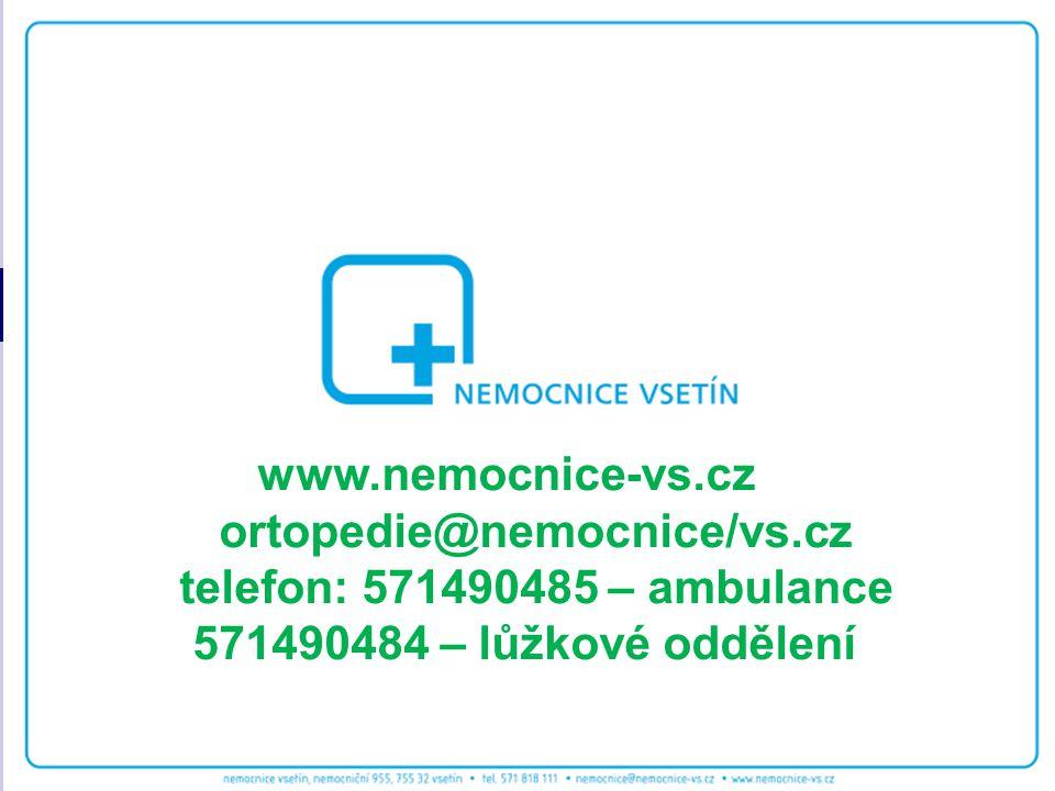 www.nemocnice-vs.cz ortopedie@nemocnice/vs.cz telefon: 571490485 – ambulance 571490484 – lůžkové oddělení
