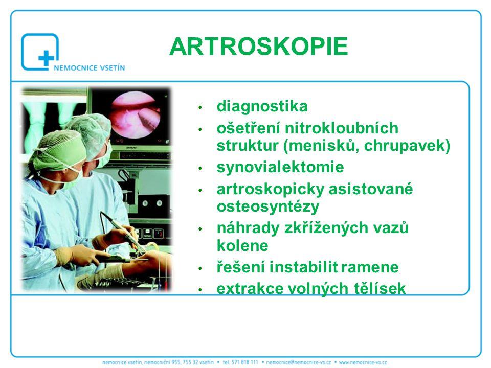 ARTROSKOPIE diagnostika ošetření nitrokloubních struktur (menisků, chrupavek) synovialektomie artroskopicky asistované osteosyntézy náhrady zkřížených