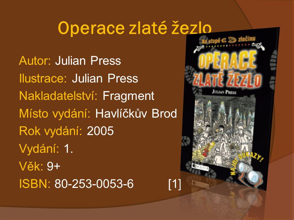 Operace zlaté žezlo Autor: Julian Press Ilustrace: Julian Press Nakladatelství: Fragment Místo vydání: Havlíčkův Brod Rok vydání: 2005 Vydání: 1.