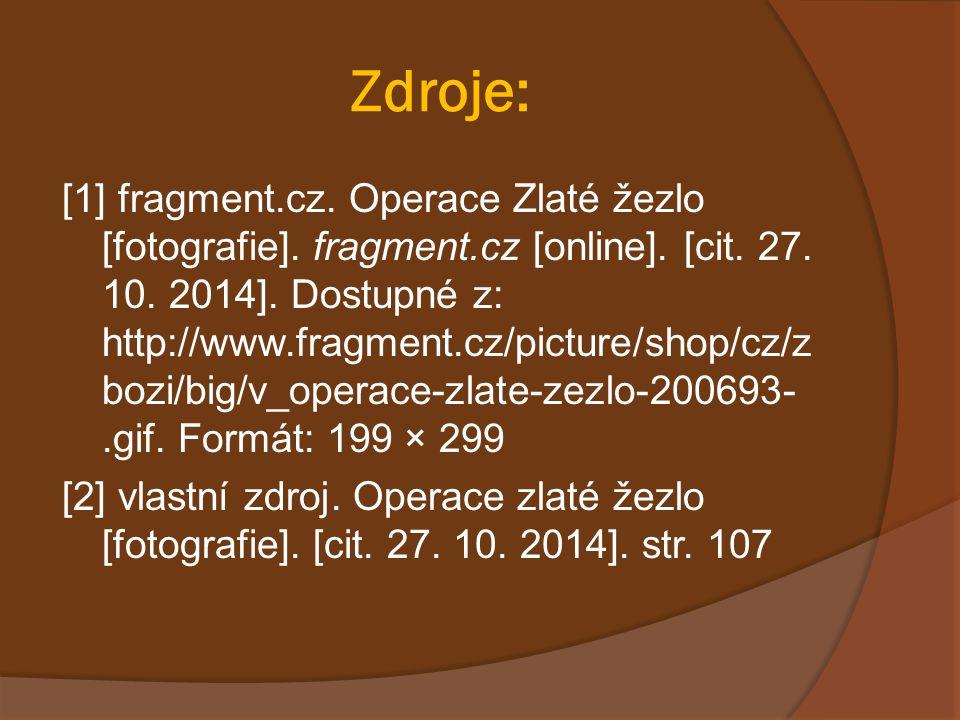 Zdroje: [1] fragment.cz. Operace Zlaté žezlo [fotografie]. fragment.cz [online]. [cit. 27. 10. 2014]. Dostupné z: http://www.fragment.cz/picture/shop/