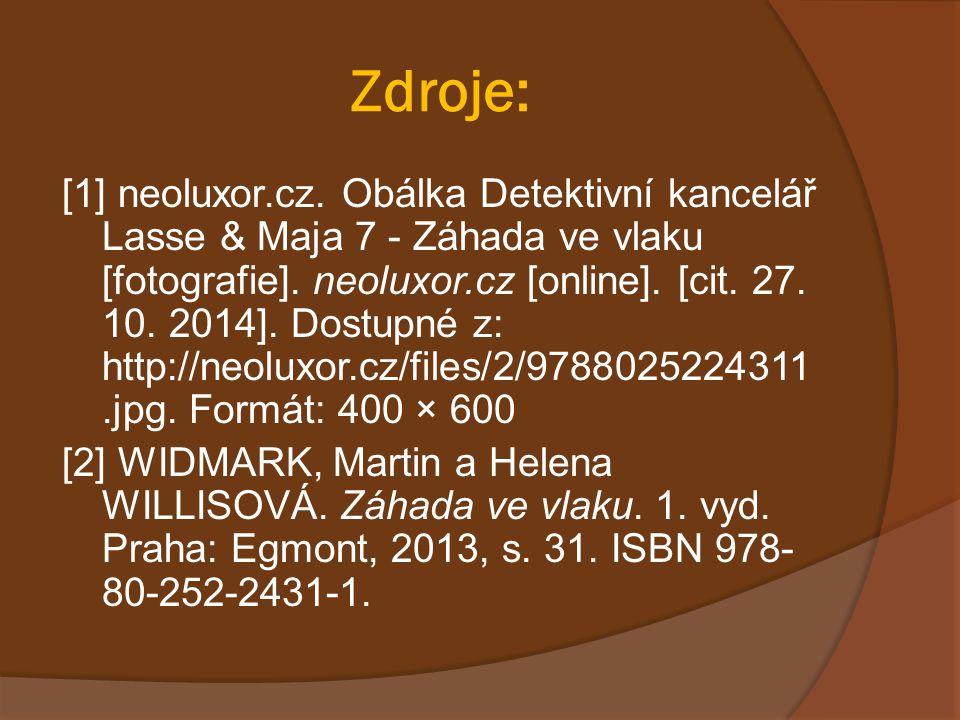 Zdroje: [1] neoluxor.cz. Obálka Detektivní kancelář Lasse & Maja 7 - Záhada ve vlaku [fotografie]. neoluxor.cz [online]. [cit. 27. 10. 2014]. Dostupné