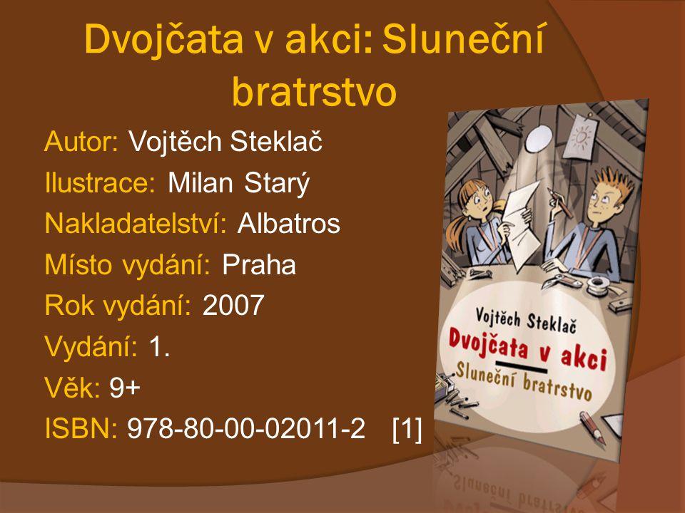 Dvojčata v akci: Sluneční bratrstvo Autor: Vojtěch Steklač Ilustrace: Milan Starý Nakladatelství: Albatros Místo vydání: Praha Rok vydání: 2007 Vydání: 1.