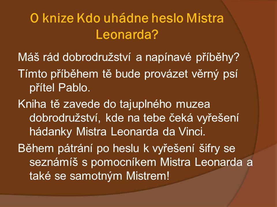O knize Kdo uhádne heslo Mistra Leonarda? Máš rád dobrodružství a napínavé příběhy? Tímto příběhem tě bude provázet věrný psí přítel Pablo. Kniha tě z