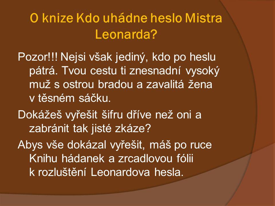 O knize Kdo uhádne heslo Mistra Leonarda? Pozor!!! Nejsi však jediný, kdo po heslu pátrá. Tvou cestu ti znesnadní vysoký muž s ostrou bradou a zavalit