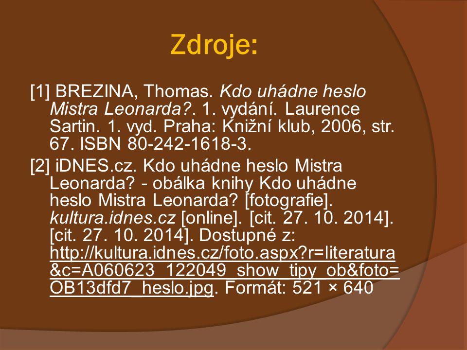 Zdroje: [1] BREZINA, Thomas. Kdo uhádne heslo Mistra Leonarda?. 1. vydání. Laurence Sartin. 1. vyd. Praha: Knižní klub, 2006, str. 67. ISBN 80-242-161