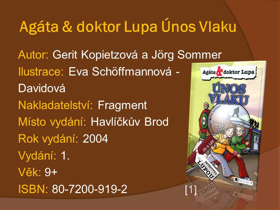 Agáta & doktor Lupa Únos Vlaku Autor: Gerit Kopietzová a Jörg Sommer Ilustrace: Eva Schöffmannová - Davidová Nakladatelství: Fragment Místo vydání: Ha