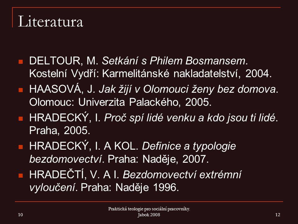 10 Praktická teologie pro sociální pracovníky. Jabok 2008 12 Literatura DELTOUR, M. Setkání s Philem Bosmansem. Kostelní Vydří: Karmelitánské nakladat