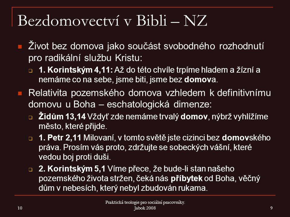 Bezdomovectví v Bibli – NZ Život bez domova jako součást svobodného rozhodnutí pro radikální službu Kristu:  1. Korintským 4,11: Až do této chvíle tr