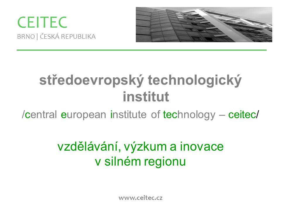 www.ceitec.cz Cíl projektu: vytvořit Centrum excelentní vědy = špičkové podmínky a zázemí pro rozvoj výzkumu pokročilých materiálů, biotechnologií, biomedicíny a tím zvýšení konkurenceschopnosti regionu i celé ČR v Evropě CEITEC BRNO | ČESKÁ REPUBLIKA