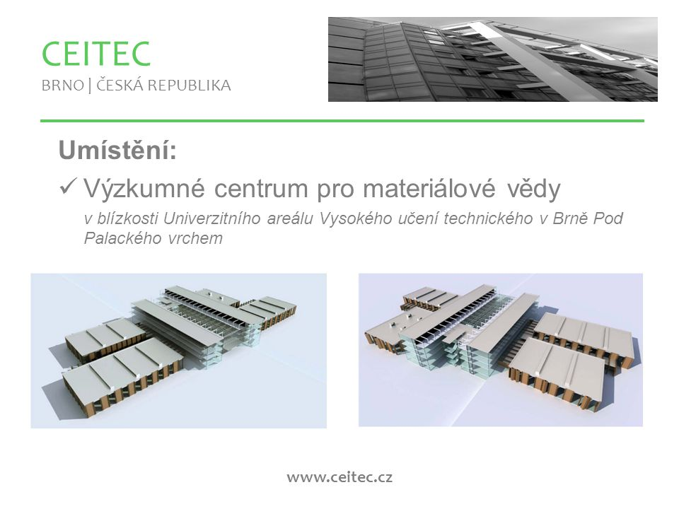 www.ceitec.cz Umístění: Výzkumné centrum pro materiálové vědy v blízkosti Univerzitního areálu Vysokého učení technického v Brně Pod Palackého vrchem CEITEC BRNO | ČESKÁ REPUBLIKA