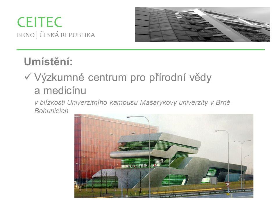 www.ceitec.cz Umístění: Výzkumné centrum pro přírodní vědy a medicínu v blízkosti Univerzitního kampusu Masarykovy univerzity v Brně- Bohunicích CEITEC BRNO | ČESKÁ REPUBLIKA