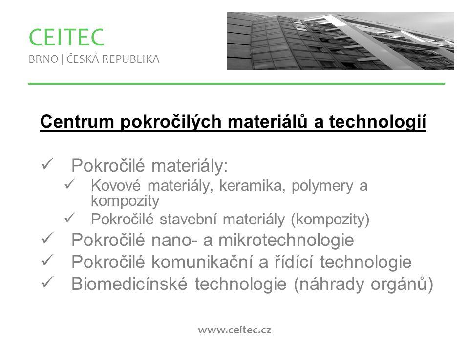 www.ceitec.cz Centrum pokročilých materiálů a technologií Pokročilé materiály: Kovové materiály, keramika, polymery a kompozity Pokročilé stavební materiály (kompozity) Pokročilé nano- a mikrotechnologie Pokročilé komunikační a řídící technologie Biomedicínské technologie (náhrady orgánů) CEITEC BRNO | ČESKÁ REPUBLIKA