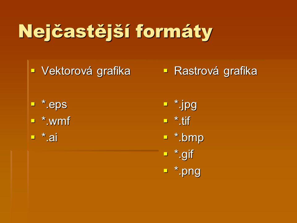 Nejčastější formáty  Vektorová grafika  *.eps  *.wmf  *.ai  Rastrová grafika  *.jpg  *.tif  *.bmp  *.gif  *.png