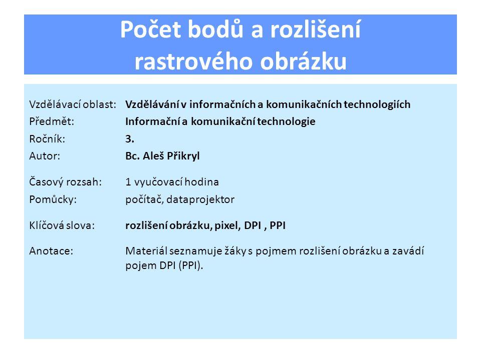 Počet bodů a rozlišení rastrového obrázku Vzdělávací oblast:Vzdělávání v informačních a komunikačních technologiích Předmět:Informační a komunikační technologie Ročník:3.