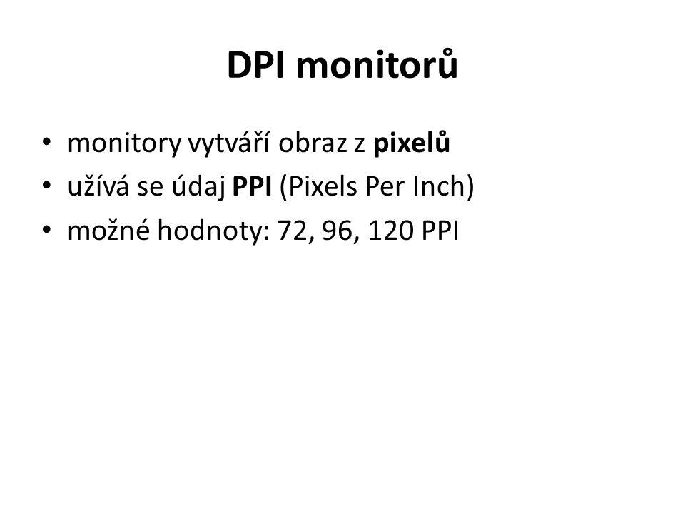 DPI monitorů monitory vytváří obraz z pixelů užívá se údaj PPI (Pixels Per Inch) možné hodnoty: 72, 96, 120 PPI