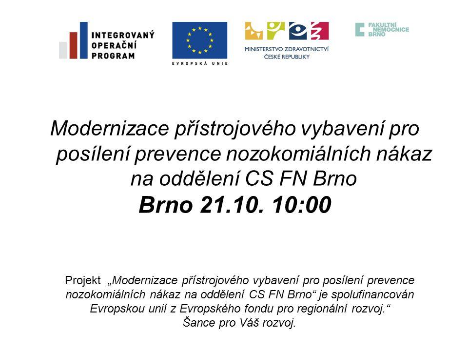 Modernizace přístrojového vybavení pro posílení prevence nozokomiálních nákaz na oddělení CS FN Brno Brno 21.10.