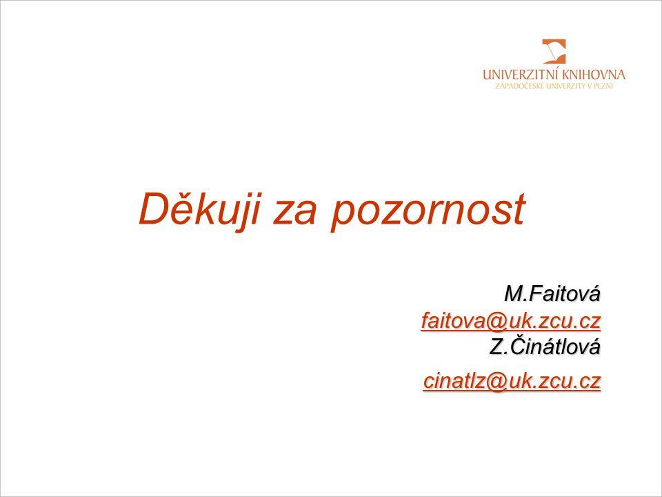 Děkuji za pozornost M.Faitová faitova@uk.zcu.cz Z.Činátlová cinatlz@uk.zcu.cz