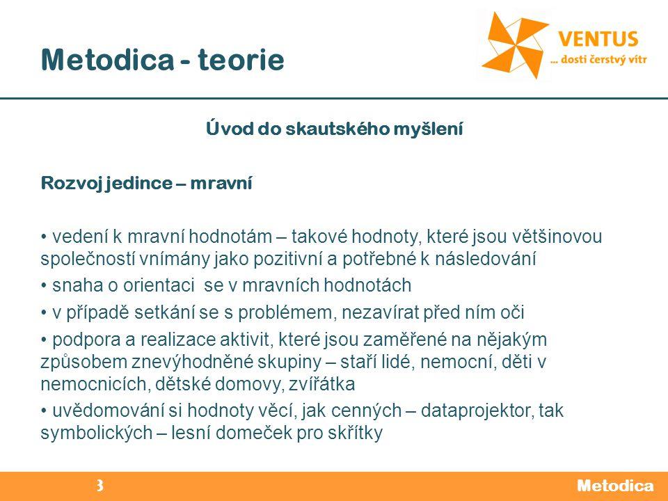2012 / 2013 Metodica - teorie Metodica Úvod do skautského myšlení Rozvoj jedince – mravní vedení k mravní hodnotám – takové hodnoty, které jsou většin