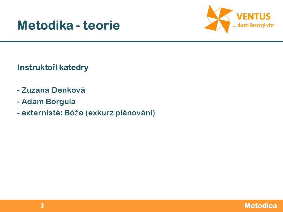 2012 / 2013 Metodika - teorie Instrukto ř i katedry - Zuzana Denková - Adam Borgula - externisté: Bó ž a (exkurz plánování) Metodica