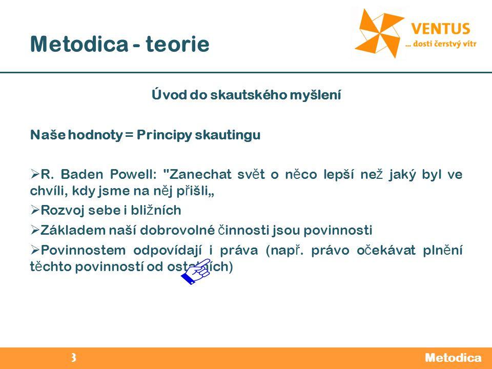 2012 / 2013 Metodica - teorie Metodica Úvod do skautského myšlení Naše hodnoty = Principy skautingu  R. Baden Powell: