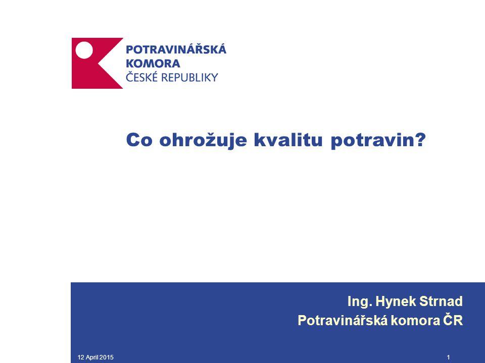 12 April 20151 Co ohrožuje kvalitu potravin? Ing. Hynek Strnad Potravinářská komora ČR