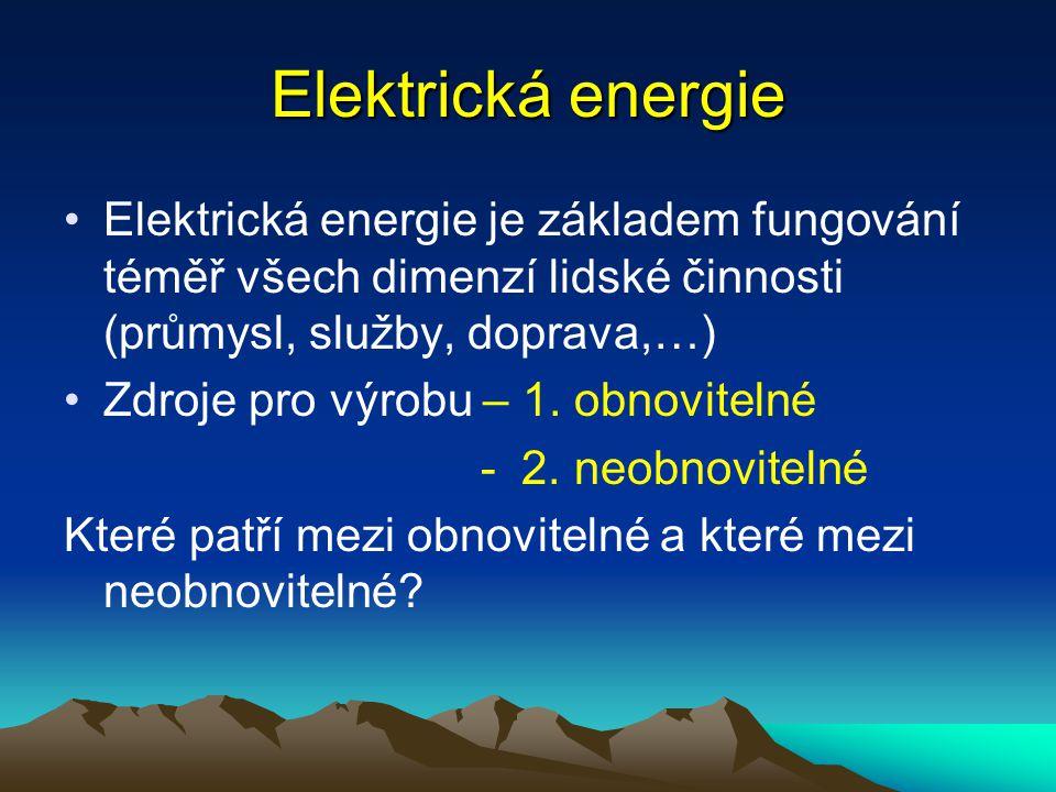 Elektrická energie Elektrická energie je základem fungování téměř všech dimenzí lidské činnosti (průmysl, služby, doprava,…) Zdroje pro výrobu – 1. ob