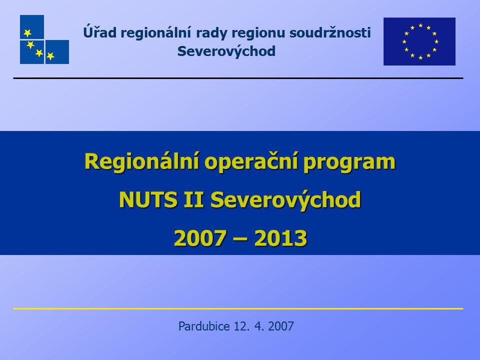 Úřad regionální rady regionu soudržnosti Severovýchod Regionální operační program NUTS II Severovýchod 2007 – 2013 Pardubice 12. 4. 2007