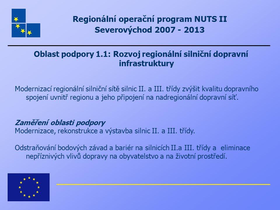 Regionální operační program NUTS II Severovýchod 2007 - 2013 Oblast podpory 1.1: Rozvoj regionální silniční dopravní infrastruktury Modernizací region