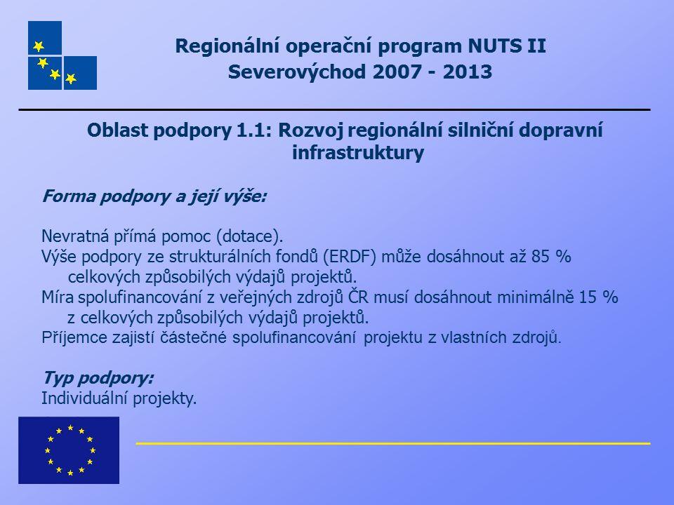Regionální operační program NUTS II Severovýchod 2007 - 2013 Oblast podpory 1.1: Rozvoj regionální silniční dopravní infrastruktury Forma podpory a je