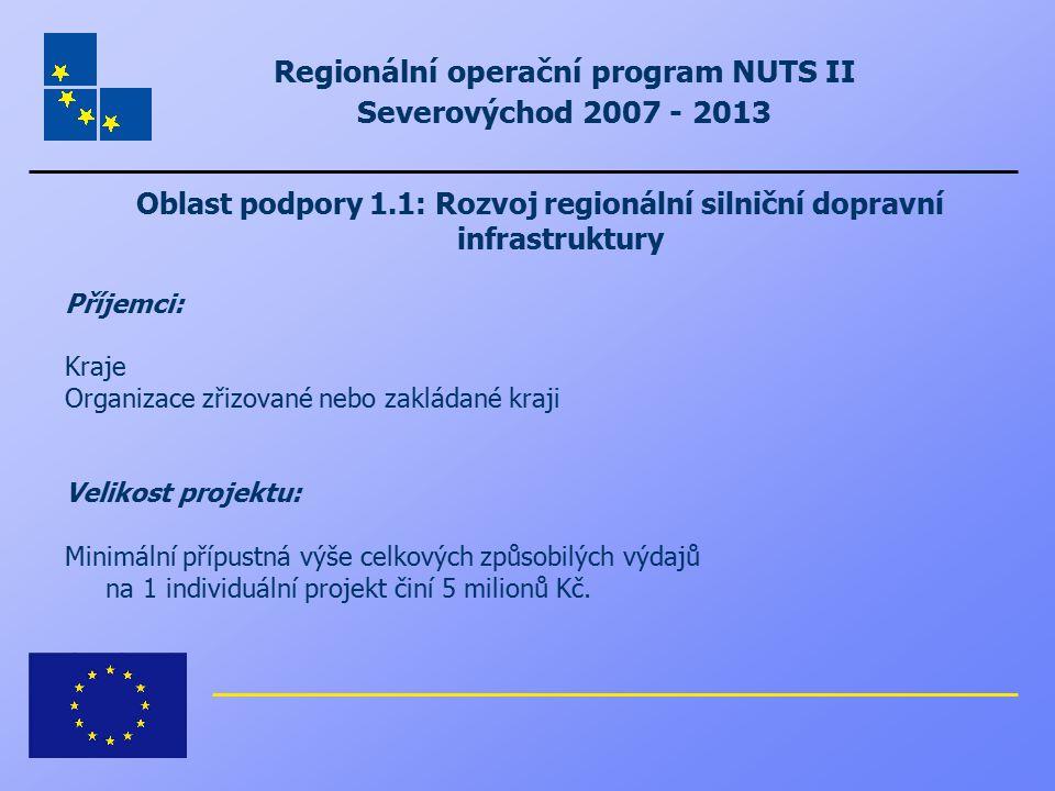 Regionální operační program NUTS II Severovýchod 2007 - 2013 Oblast podpory 1.1: Rozvoj regionální silniční dopravní infrastruktury Příjemci: Kraje Or