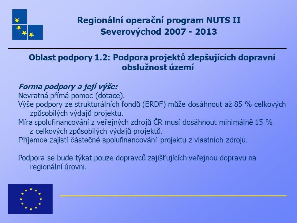 Regionální operační program NUTS II Severovýchod 2007 - 2013 Oblast podpory 1.2: Podpora projektů zlepšujících dopravní obslužnost území Forma podpory