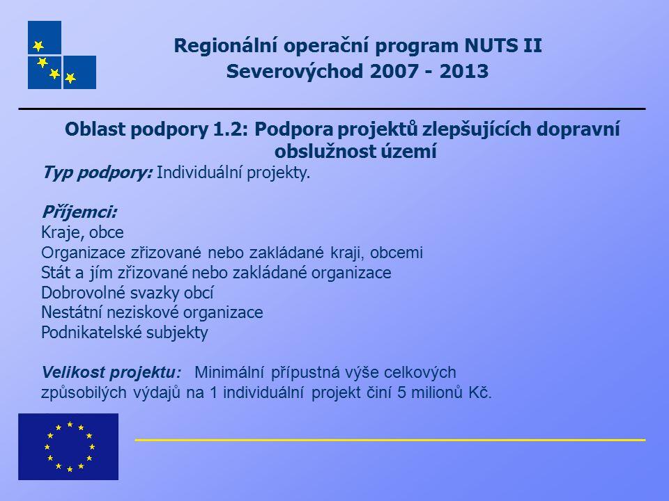 Regionální operační program NUTS II Severovýchod 2007 - 2013 Oblast podpory 1.2: Podpora projektů zlepšujících dopravní obslužnost území Typ podpory: