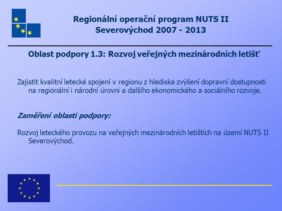 Regionální operační program NUTS II Severovýchod 2007 - 2013 Oblast podpory 1.3: Rozvoj veřejných mezinárodních letišť Zajistit kvalitní letecké spoje