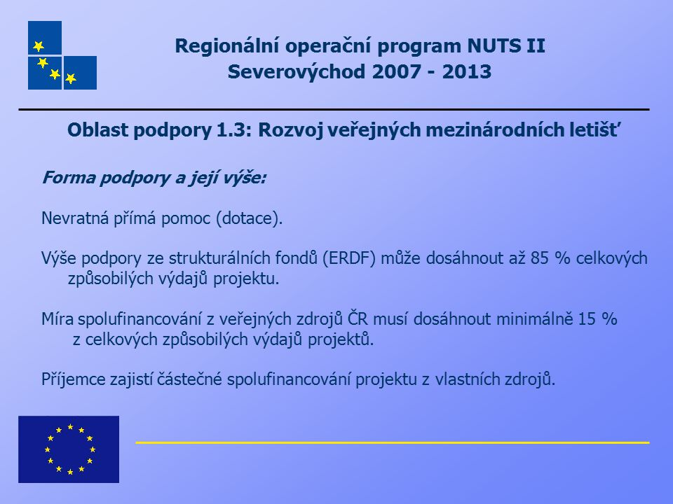 Regionální operační program NUTS II Severovýchod 2007 - 2013 Oblast podpory 1.3: Rozvoj veřejných mezinárodních letišť Forma podpory a její výše: Nevr