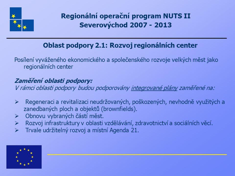 Regionální operační program NUTS II Severovýchod 2007 - 2013 Oblast podpory 2.1: Rozvoj regionálních center Posílení vyváženého ekonomického a společe