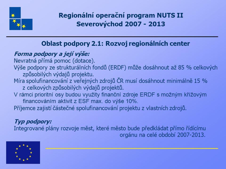 Regionální operační program NUTS II Severovýchod 2007 - 2013 Oblast podpory 2.1: Rozvoj regionálních center Forma podpory a její výše: Nevratná přímá
