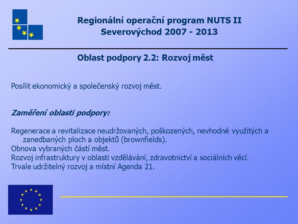 Regionální operační program NUTS II Severovýchod 2007 - 2013 Oblast podpory 2.2: Rozvoj měst Posílit ekonomický a společenský rozvoj měst. Zaměření ob