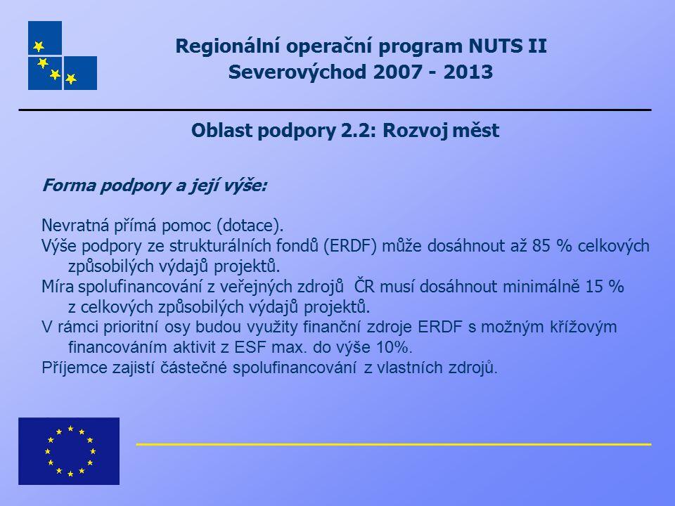 Regionální operační program NUTS II Severovýchod 2007 - 2013 Oblast podpory 2.2: Rozvoj měst Forma podpory a její výše: Nevratná přímá pomoc (dotace).